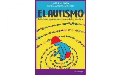 El autismo. Reflexiones y pautas para comprenderlo y abordarlo